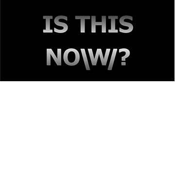 IS THIS NOW? BUMPER STICKER  by REDROCKETDINER