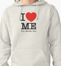 I love me, you should too! Pullover Hoodie