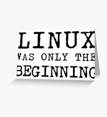 linux was only beginning Greeting Card