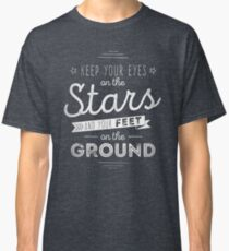 Keep your eyes on the stars and your feet on the ground Classic T-Shirt