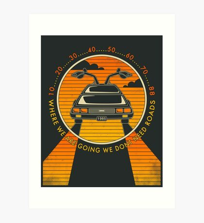 WHERE WE ARE GOING WE DONT NEED ROADS Art Print