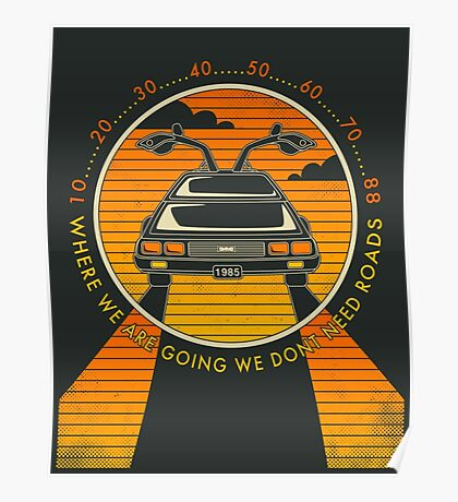 WHERE WE ARE GOING WE DONT NEED ROADS Poster