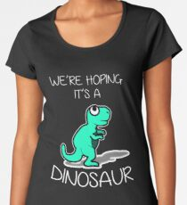 Were Hoping It's a Dinosaur Funny Expecting Mom  Women's Premium T-Shirt