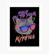 Hold On To Your Kitties Art Print