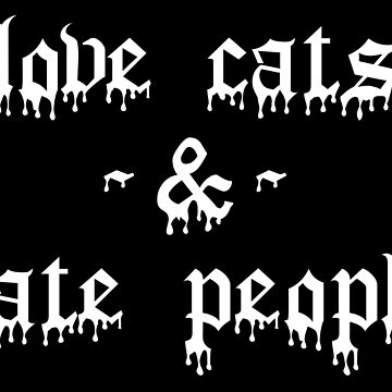 Love Cats Hate People by darklordpug