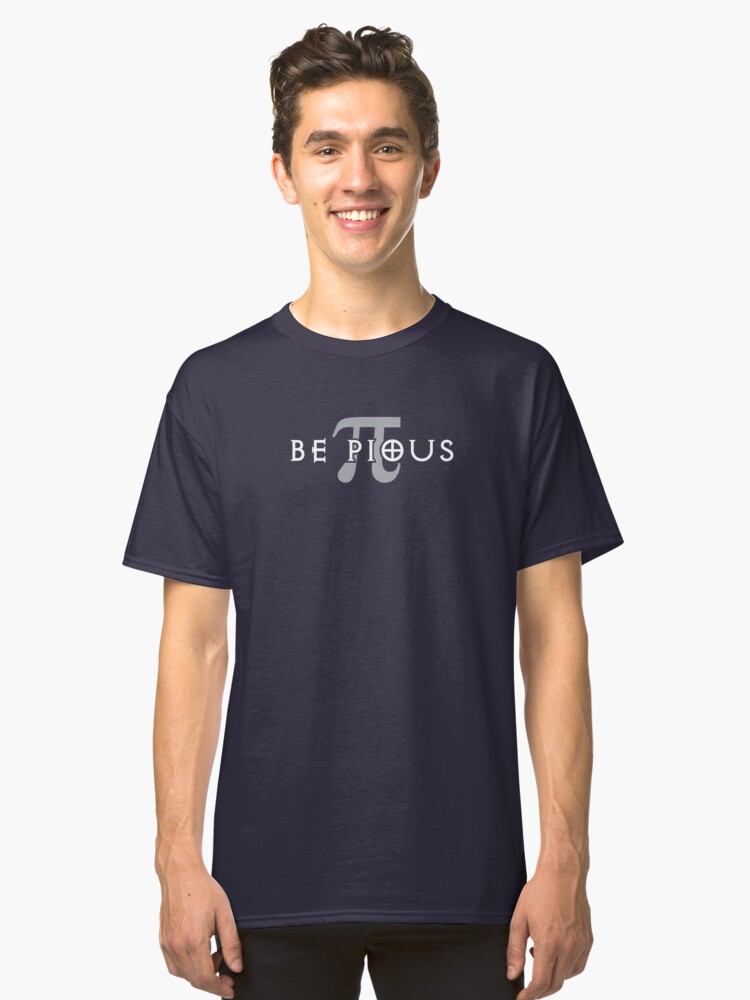 Be Pious Classic T-Shirt Front
