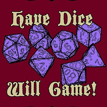 Have Dice, Will Game! by DysonLogos