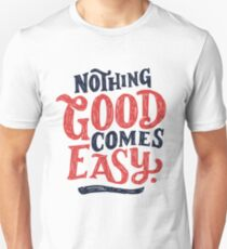 Nothing Good Comes Easy - Typography Design Unisex T-Shirt