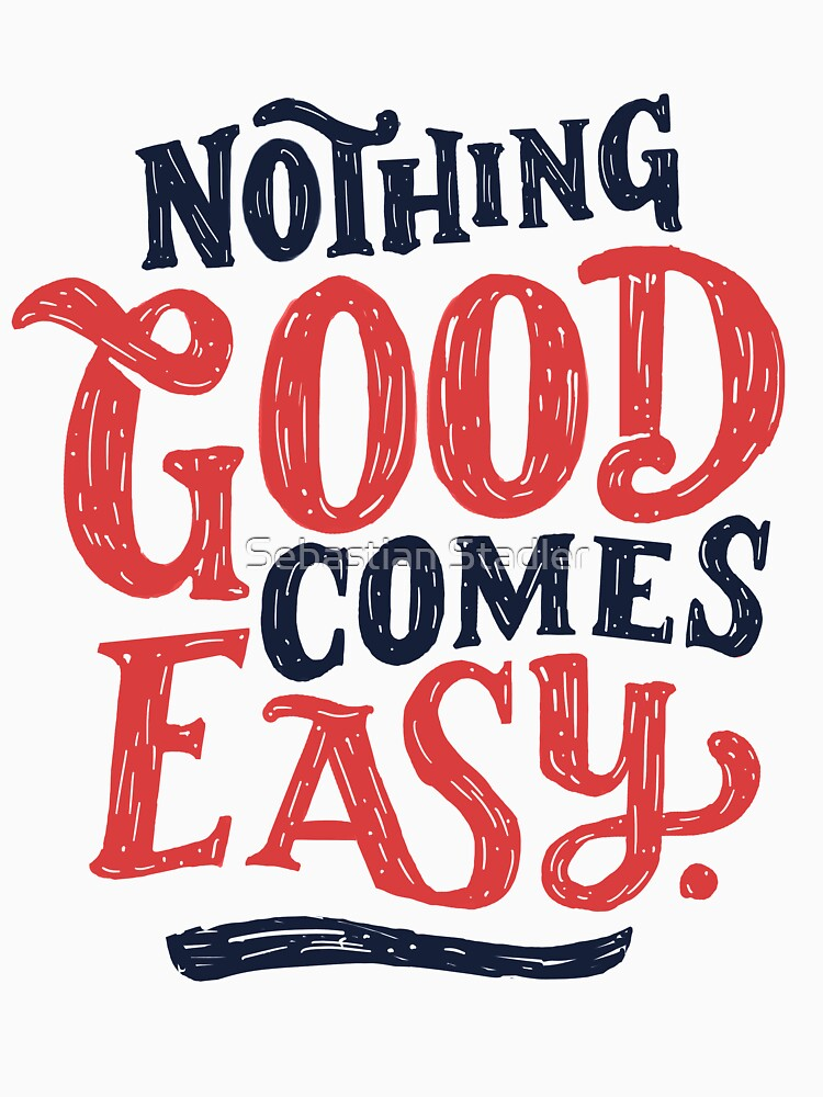 Nothing Good Comes Easy - Typography Design von sebastianst