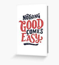 Nothing Good Comes Easy - Typography Design Grußkarte