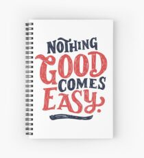 Nothing Good Comes Easy - Typography Design Spiral Notebook