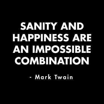 Mark Twain - Sanity And Happiness Are an Impossible Combination by AlanPun