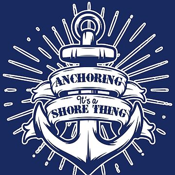 "Sailing Pun ""Anchoring: It's A Shore Thing"" by Teeming"