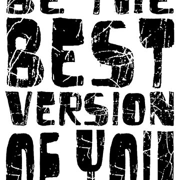 Be The Best Version Of You by Vitalitee