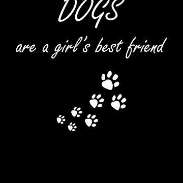 Dogs Are A Girl's Best Friend Dog Lover Puppy Lover  by Tengerimalac75