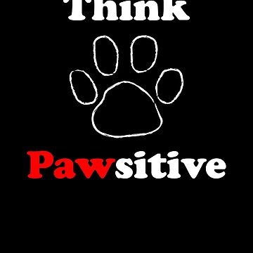 Think Pawsitive Dog Lover Puppy Lover  by Tengerimalac75