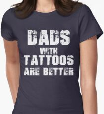 Dads with Tattoos are better Women's Fitted T-Shirt