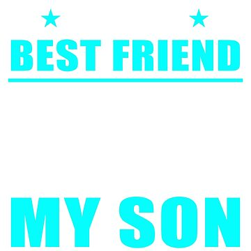 I asked God for a Best Friend, He sent me my Son by Adik