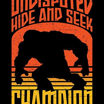 Bigfoot Funny Design - Undisputed Hide And Seek Champion by kudostees