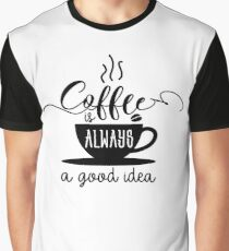 Coffee Is Always A Good Idea - Coffee Addict Latte Lover Graphic T-Shirt