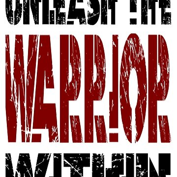 Unleash The Warrior Within by Vitalitee