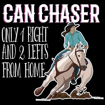 Barrel Racer Design - Can Chaser Only 1 Right And 2 Lefts From Home by kudostees