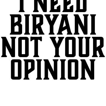 I Need Biryani Not Your Opinion by kamrankhan