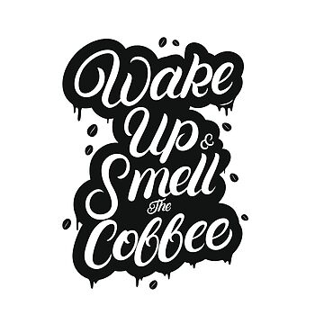Wake up & smell the coffee by sdalil