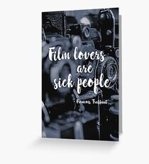 """""""Film lovers are sick people"""" - Francois Truffaut Greeting Card"""