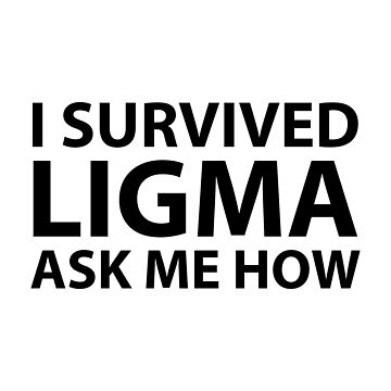 i survived LIGMA by thatsnotnice