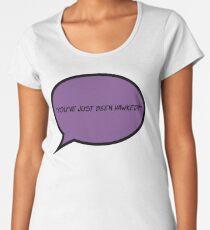 Camiseta premium para mujer ¡Has sido Hawked!