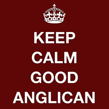 Keep calm good anglican by barminam