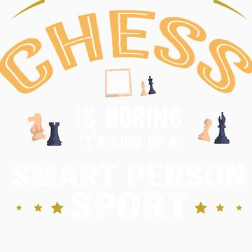 Okay If You Think Chess Is Boring Smart People Sport by orangepieces