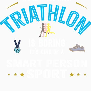 OK If You Think Triathlon Is Boring Smart People Sport by orangepieces