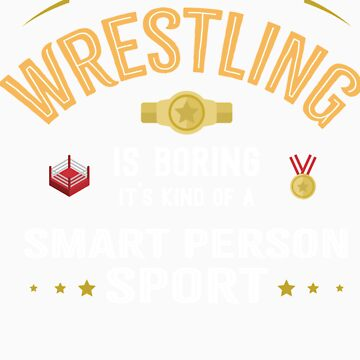 OK If You Think Wrestling Is Boring Smart People Sport by orangepieces