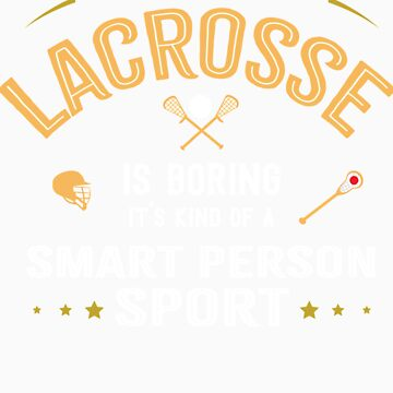 OK If You Think Lacrosse Is Boring Smart People Sport by orangepieces