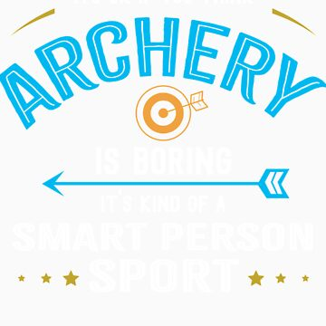 Okay If You Think Archery Is Boring Smart People Sport by orangepieces