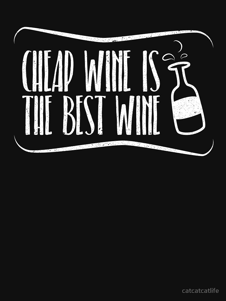 Cheap Wine Is The Best Wine Shirt Wine Lover Shirt by catcatcatlife
