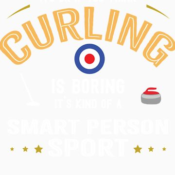 OK If You Think Curling Is Boring Smart People Sport by orangepieces