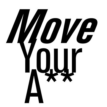 Move Your A** by rott515