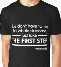 """""""You don't have to see the whole staircase, just take the first step"""" - Martin Luther King (Black Version) Graphic T-Shirt"""