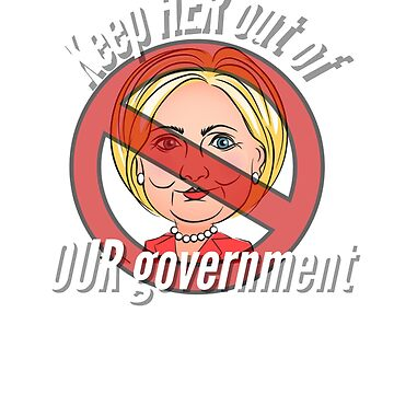 Keep HER out of OUR government tee  by TimShane