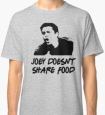 joey doesn't share food Classic T-Shirt