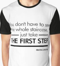 """""""You don't have to see the whole staircase, just take the first step"""" - Martin Luther King (White Version) Graphic T-Shirt"""