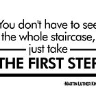 """""""You don't have to see the whole staircase, just take the first step"""" - Martin Luther King (White Version) by Sonof-Deair"""