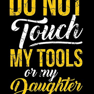 DONT TOUCH MY TOOLS by superiors-shop