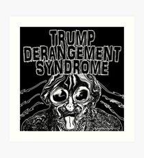 Trump Derangement Syndrome Art Print
