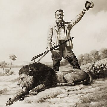 Theodore Roosevelt With Hunted Lion  by warishellstore