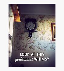 Look at this goddamned whimsy Photographic Print