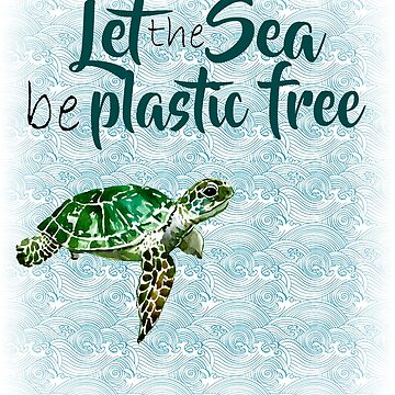 Let the sea be plastic free by fandomwithlove